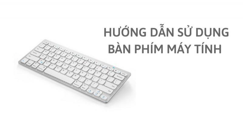 Cách sử dụng bàn phím của máy tính